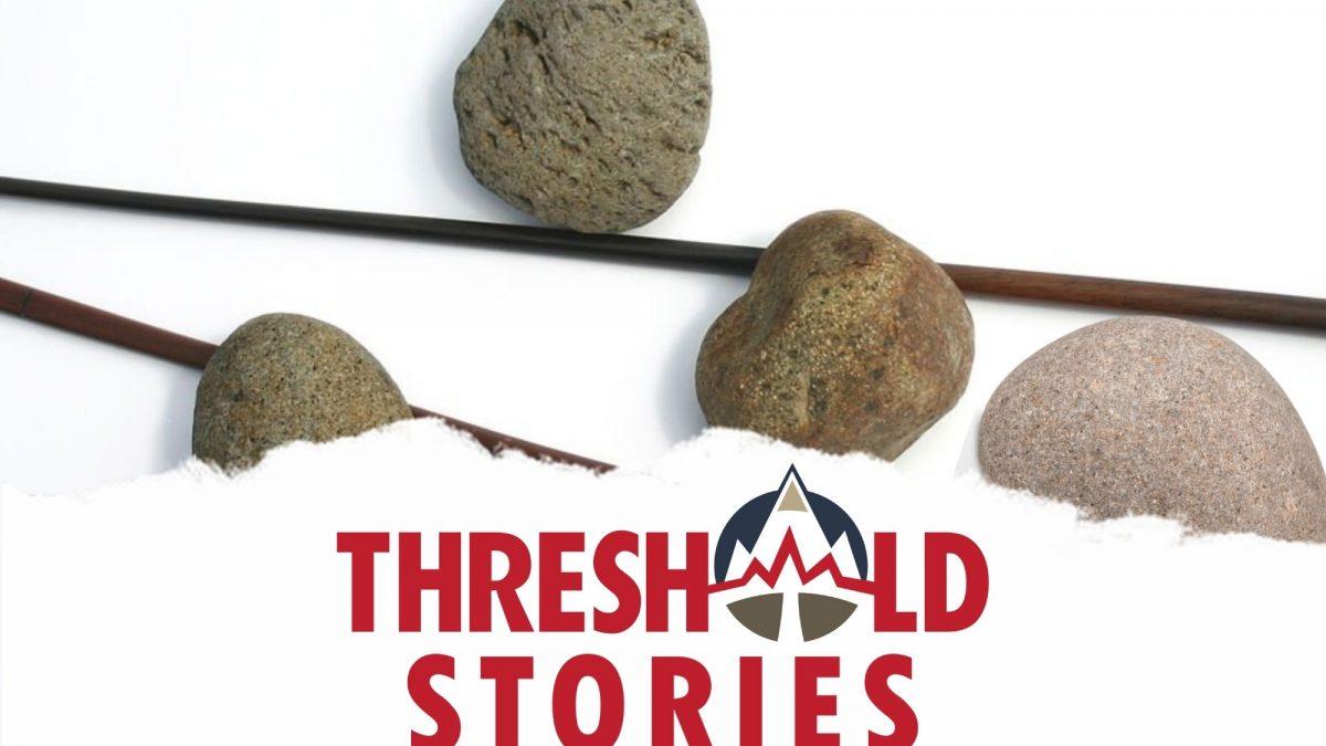 Threshold 102 - Sticks and Stones